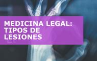 MEDICINA LEGAL: TIPOS DE LESIONES