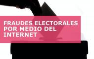 FRAUDES ELECTORALES POR MEDIO DEL INTERNET
