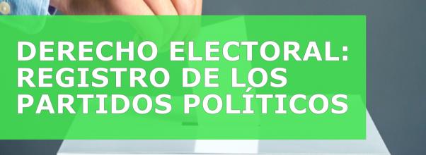 DERECHO ELECTORAL: REGISTRO DE LOS PARTIDOS POLÍTICOS
