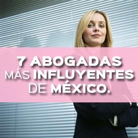 7 ABOGADAS MÁS INFLUYENTES EN MÉXICO. ¿CON QUIEN TE IDENTIFICAS MÁS?