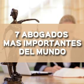 7 ABOGADOS MÁS IMPORTANTES DEL MUNDO. ¡TAMBIÉN TENEMOS UNO EN MÉXICO!