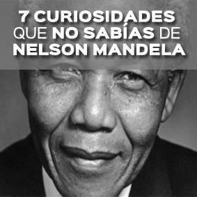 7 CURIOSIDADES QUE NO SABÍAS DE NELSON MANDELA
