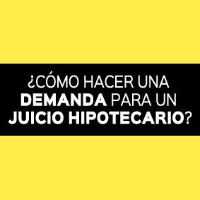¿CÓMO HACER UNA DEMANDA PARA UN JUICIO HIPOTECARIO?