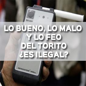 LO BUENO, LO MALO Y LO FEO DEL TORITO, ES ILEGAL