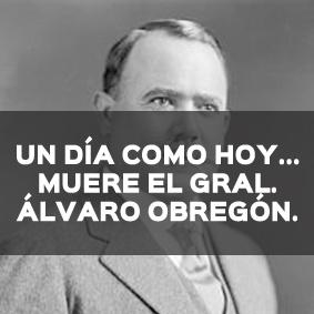 UN DÍA COMO HOY PERO DE 1928 ASESINAN AL GRAL. ÁLVARO OBREGÓN