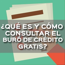 QUE ES Y COMO CONSULTAR EL BURO DE CREDITO GRATIS