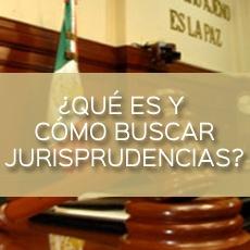 QUE SON Y COMO BUSCAR JURISPRUDENCIAS