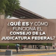 que es y como funciona el consejo de la judicatura federal