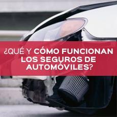¿QUÉ Y CÓMO FUNCIONAN LOS SEGUROS DE AUTOMÓVILES?