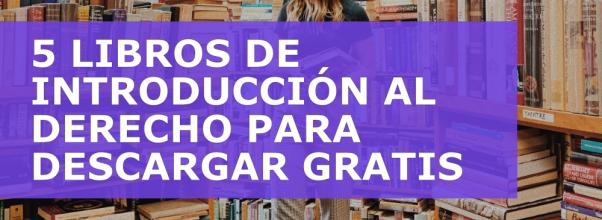 5 LIBROS DE INTRODUCCIÓN AL DERECHO PARA DESCARGAR GRATIS
