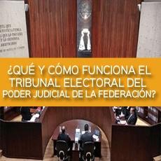 QUE Y COMO FUNCIONA EL TRIBUNAL ELECTORAL DEL PODER JUDICIAL DE LA FEDERACION