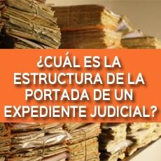 ¿CUÁL ES LA ESTRUCTURA DE LA PORTADA DE UN EXPEDIENTE JUDICIAL?