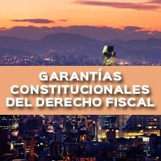 GARANTÍAS CONSTITUCIONALES DEL DERECHO FISCAL