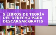 5 LIBROS DE TEORÍA DEL DERECHO PARA DESCARGAR GRATIS
