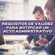 REQUISITOS DE VALIDEZ PARA NOTIFICAR UN ACTO ADMINISTRATIVO