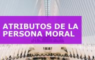 ATRIBUTOS DE LA PERSONA MORAL