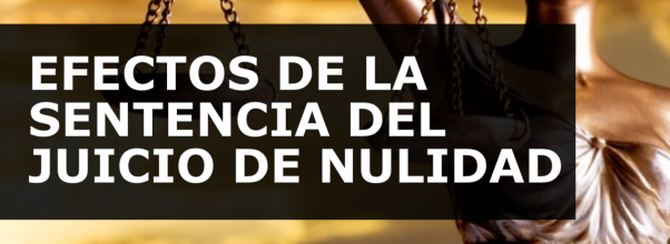 EFECTOS DE LA SENTENCIA DEL JUICIO DE NULIDAD