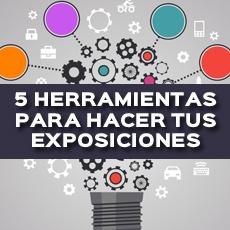 5 HERRAMIENTAS PARA HACER TUS EXPOSICIONES
