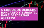 5 LIBROS DE DERECHO BANCARIO Y BURSATIL PARA DESCARGAR GRATIS
