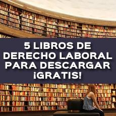 5 LIBROS DE DERECHO LABORAL PARA DESCARGAR GRATIS