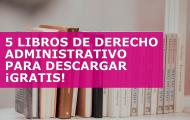 5 LIBROS DE DERECHO ADMINISTRATIVO PARA DESCARGAR GRATIS