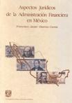 ASPECTOS JURIDICOS DE LA ADMINISTRACION FINANCIERA EN MEXICO