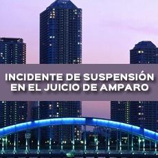 INCIDENTE DE SUSPENSIÓN EN EL JUICIO DE AMPARO