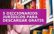 5 DICCIONARIOS JURÍDICOS PARA DESCARGAR GRATIS