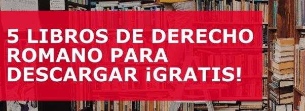 5 LIBROS DE DERECHO ROMANO PARA DESCARGAR ¡GRATIS!