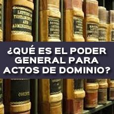 QUE ES EL PODER GENERAL PARA ACTOS DE DOMINIO