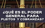 QUE ES EL PODER GENERAL PARA PLEITOS Y COBRANZAS