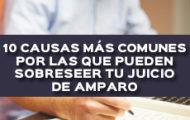 10 CAUSAS MÁS COMUNES POR LAS QUE PUEDEN SOBRESEER TU JUICIO DE AMPARO