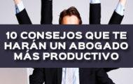 10 consejos que te haran un abogado mas productivo