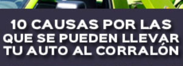 10 CAUSAS POR LAS QUE SE PUEDEN LLEVAR TU AUTO AL CORRALÓN