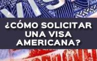 ¿CÓMO SOLICITAR UNA VISA AMERICANA?