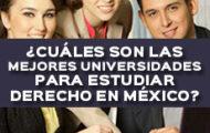¿CUÁLES SON LAS MEJORES UNIVERSIDADES PARA ESTUDIAR DERECHO EN MÉXICO?
