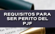 REQUISITOS PARA SER PERITO DEL PJF