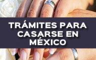 TRÁMITES LEGALES PARA CASARTE EN MÉXICO (MEXICANOS Y EXTRANJEROS)