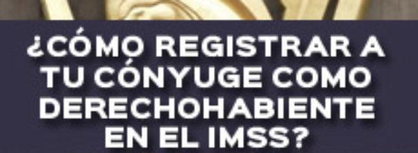 ¿CÓMO REGISTRAR A TU CÓNYUGE COMO DERECHOHABIENTE EN EL IMSS?