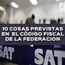 10 COSAS PREVISTAS EN EL CODIGO FISCAL DE LA FEDERACION