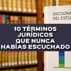 10 terminos juridicos que nuca habias escuchado