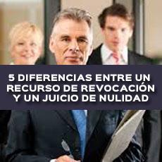 5 DIFERENCIAS ENTRE UN RECURSO DE REVOCACION Y UN JUICIO DE NULIDAD
