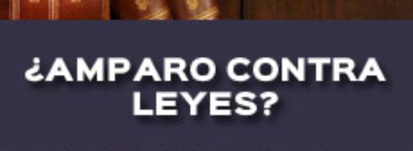 ¿AMPARO CONTRA LEYES?