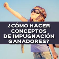COMO HACER CONCEPTOS DE IMPUGNACION GANADORES