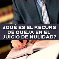 QUE ES EL RECURSO DE QUEJA EN EL JUICIO DE NULIDAD