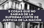 5 COSAS QUE NO SABÍAS DE LA SUPREMA CORTE DE JUSTICIA DE LA NACIÓN