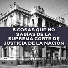 cosas que no sabias de la suprema corte de justicia de la nacion
