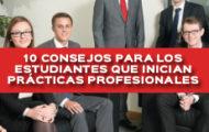 10 CONSEJOS PARA LOS ESTUDIANTES QUE INICIAN PRÁCTICAS PROFESIONALES (TRAINEE LEGAL)
