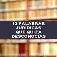 10 PALABRAS JURIDICAS QUE QUIZA DESCONOCIAS