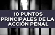 10 PUNTOS PRINCIPALES DE LA ACCIÓN PENAL